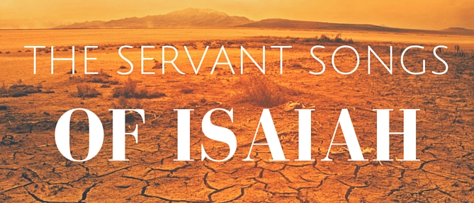 The Servant Songs of Isaiah
